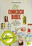 Die Einkochbibel, 350 Rezepte für Gelees, Marmeladen, Säfte